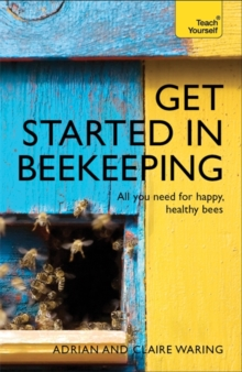 Get Started in Beekeeping : A practical, illustrated guide to running hives of all sizes in any location, Paperback / softback Book