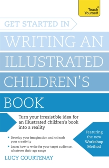 Get Started in Writing an Illustrated Children's Book : Design, develop and write illustrated children's books for kids of all ages, Paperback / softback Book