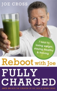 Reboot with Joe: Fully Charged - 7 Keys to Losing Weight, Staying Healthy and Thriving : Juice on with the creator of Fat, Sick & Nearly Dead, Paperback / softback Book