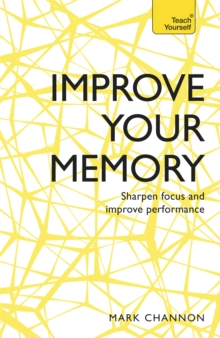 Improve Your Memory : Sharpen Focus and Improve Performance, Paperback / softback Book