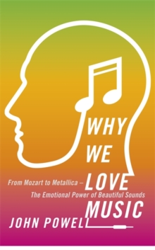 Why We Love Music : From Mozart to Metallica - The Emotional Power of Beautiful Sounds, Paperback Book