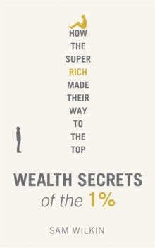 Wealth Secrets of the One Percent : How the Super Rich Made Their Way to the Top, Hardback Book