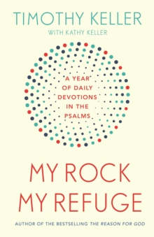 My Rock; My Refuge : A Year of Daily Devotions in the Psalms (US title: The Songs of Jesus), Paperback / softback Book