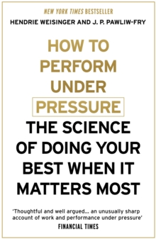 How to Perform Under Pressure : The Science of Doing Your Best When It Matters Most, Paperback / softback Book