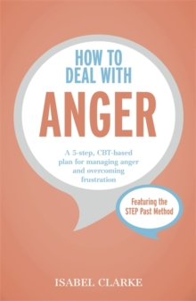 How to Deal with Anger : A 5-Step, CBT-Based Plan for Managing Anger and Overcoming Frustration, Paperback Book