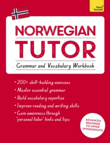 Norwegian Tutor: Grammar and Vocabulary Workbook (Learn Norwegian with Teach Yourself) : Advanced beginner to upper intermediate course, Paperback / softback Book