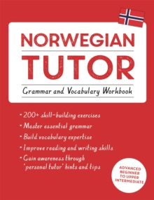 Norwegian Tutor: Grammar and Vocabulary Workbook (Learn Norwegian with Teach Yourself) : Advanced beginner to upper intermediate course, Paperback Book