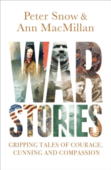 War Stories : Gripping Tales of Courage, Cunning and Compassion, EPUB eBook