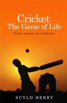 Cricket: The Game of Life : Every reason to celebrate, Paperback / softback Book