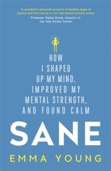 Sane : How I Shaped Up My Mind, Improved My Mental Strength and Found Calm, Paperback Book