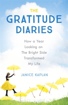 The Gratitude Diaries : How A Year Of Living Gratefully Changed My Life, Paperback / softback Book