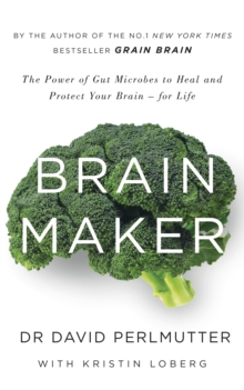 Brain Maker : The Power of Gut Microbes to Heal and Protect Your Brain - for Life, Paperback Book