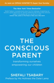 The Conscious Parent : Transforming Ourselves, Empowering Our Children, Paperback Book