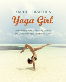 Yoga Girl : Finding Happiness, Cultivating Balance and Living with Your Heart Wide Open, Paperback Book