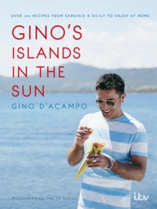 Gino's Islands in the Sun : 100 recipes from Sardinia and Sicily to enjoy at home, EPUB eBook