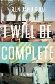 I Will Be Complete : A memoir, Hardback Book