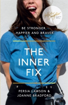The Inner Fix : Be Stronger, Happier and Braver., Paperback Book