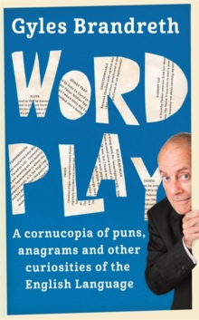 Word Play : A Cornucopia of Puns, Anagrams and Other Contortions and Curiosities of the English Language, Hardback Book