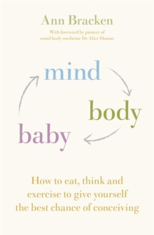 Mind Body Baby : How to eat, think and exercise to give yourself the best chance at conceiving, Paperback / softback Book