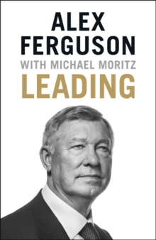 Leading : Lessons in leadership from the legendary Manchester United manager, Hardback Book