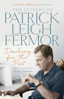 Dashing for the Post : The Letters of Patrick Leigh Fermor, Paperback Book