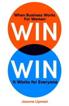 Win Win : When Business Works for Women, It Works for Everyone, Hardback Book