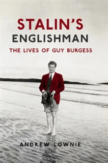 Stalin's Englishman : The Lives of Guy Burgess, Hardback Book