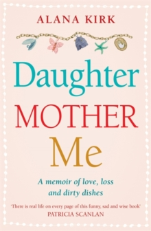 Daughter, Mother, Me : How to survive when the people in your life need you most, Paperback Book