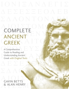 Complete Ancient Greek : A Comprehensive Guide to Reading and Understanding Ancient Greek, with Original Texts, Paperback / softback Book