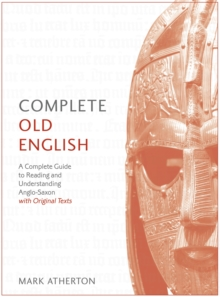 Complete Old English : A Comprehensive Guide to Reading and Understanding Old English, with Original Texts, Mixed media product Book