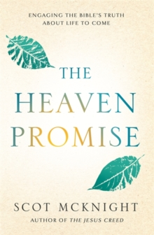 The Heaven Promise : What the Bible Says about the Life to Come, Paperback / softback Book