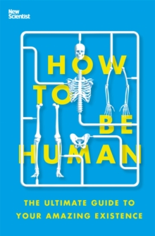 How to Be Human : The Ultimate Guide to Your Amazing Existence, EPUB eBook