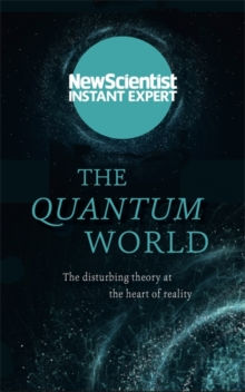 The Quantum World : The Disturbing Theory at the Heart of Reality, Paperback Book