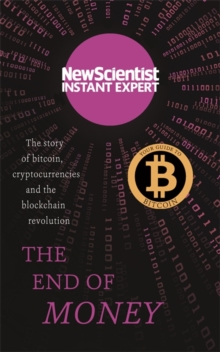 The End of Money : The story of bitcoin, cryptocurrencies and the blockchain revolution, Paperback / softback Book