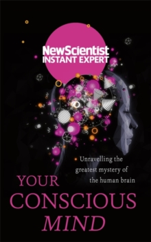 Your Conscious Mind : Unravelling the greatest mystery of the human brain, Paperback Book