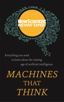Machines that Think : Everything you need to know about the coming age of artificial intelligence, Paperback / softback Book