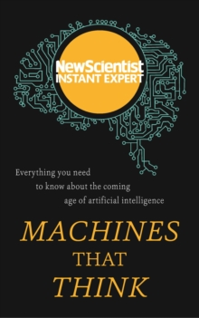 Machines that Think : Everything you need to know about the coming age of artificial intelligence, EPUB eBook