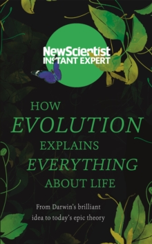 How Evolution Explains Everything About Life : From Darwin's brilliant idea to today's epic theory, Paperback Book
