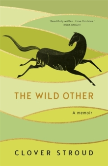 The Wild Other : A memoir of love, adventure and how to be brave, Hardback Book