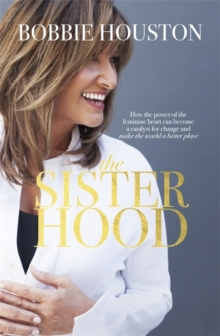 The Sisterhood : How the Power of the Feminine Heart Can Become a Catalyst for Change and Make the World a Better Place, Paperback / softback Book