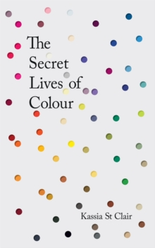 The Secret Lives of Colour: RADIO 4's BOOK OF THE WEEK, Hardback Book