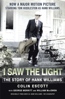I Saw The Light : The Story of Hank Williams - Now a major motion picture starring Tom Hiddleston as Hank Williams, Paperback / softback Book