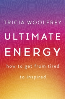 Ultimate Energy : How to Get from Tired to Inspired, Hardback Book