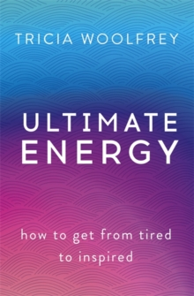 Ultimate Energy : How to Get from Tired to Inspired, Paperback Book