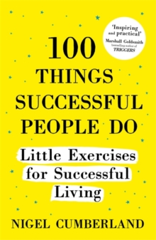 100 Things Successful People Do : Little Exercises for Successful Living: 100 self help rules for life, Paperback Book