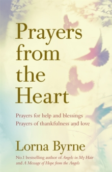 Prayers from the Heart : Prayers for help and blessings, prayers of thankfulness and love, Paperback / softback Book