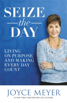 Seize the Day : Living on Purpose and Making Every Day Count, Paperback Book