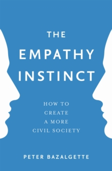 The Empathy Instinct : How to Create a More Civil Society, Paperback Book