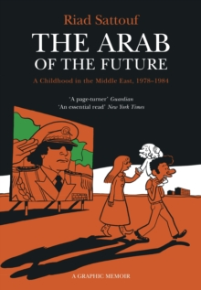The Arab of the Future : Volume 1: A Childhood in the Middle East, 1978-1984 - A Graphic Memoir, EPUB eBook