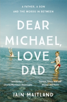 Dear Michael, Love Dad : Letters, Laughter and All the Things We Leave Unsaid., Paperback Book